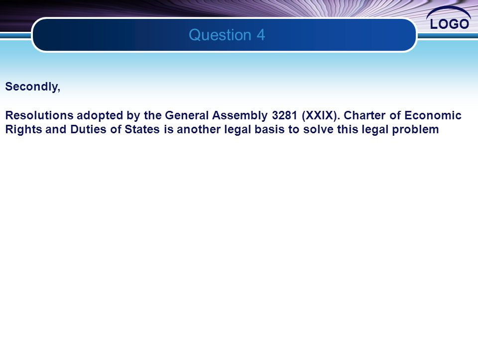 LOGO Question 4 2 Secondly, Resolutions adopted by the General Assembly 3281 (XXIX).
