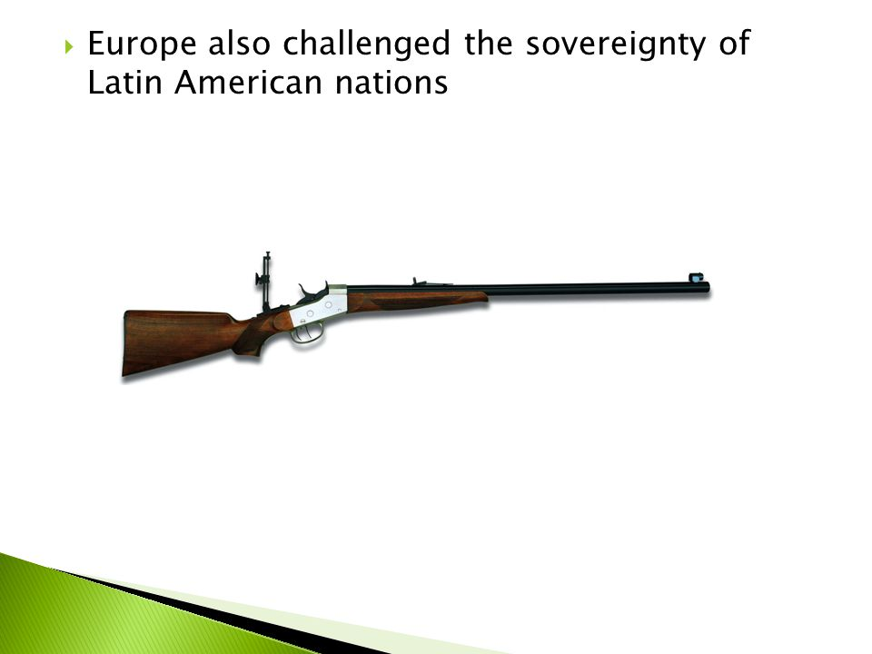  Europe also challenged the sovereignty of Latin American nations