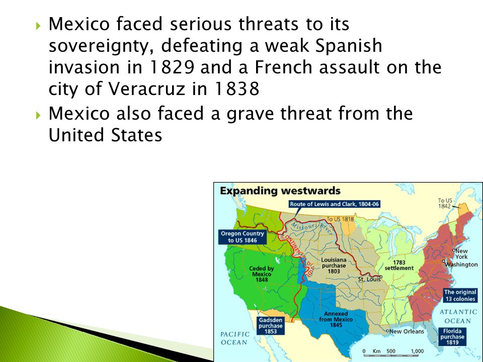  Mexico faced serious threats to its sovereignty, defeating a weak Spanish invasion in 1829 and a French assault on the city of Veracruz in 1838  Me