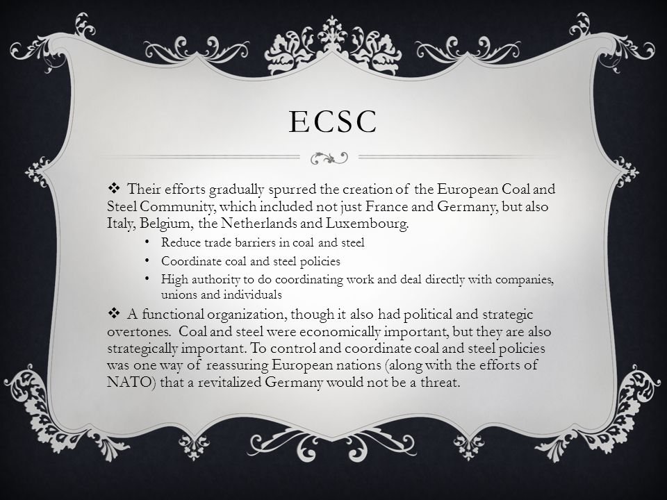 ECSC  Their efforts gradually spurred the creation of the European Coal and Steel Community, which included not just France and Germany, but also Italy, Belgium, the Netherlands and Luxembourg.