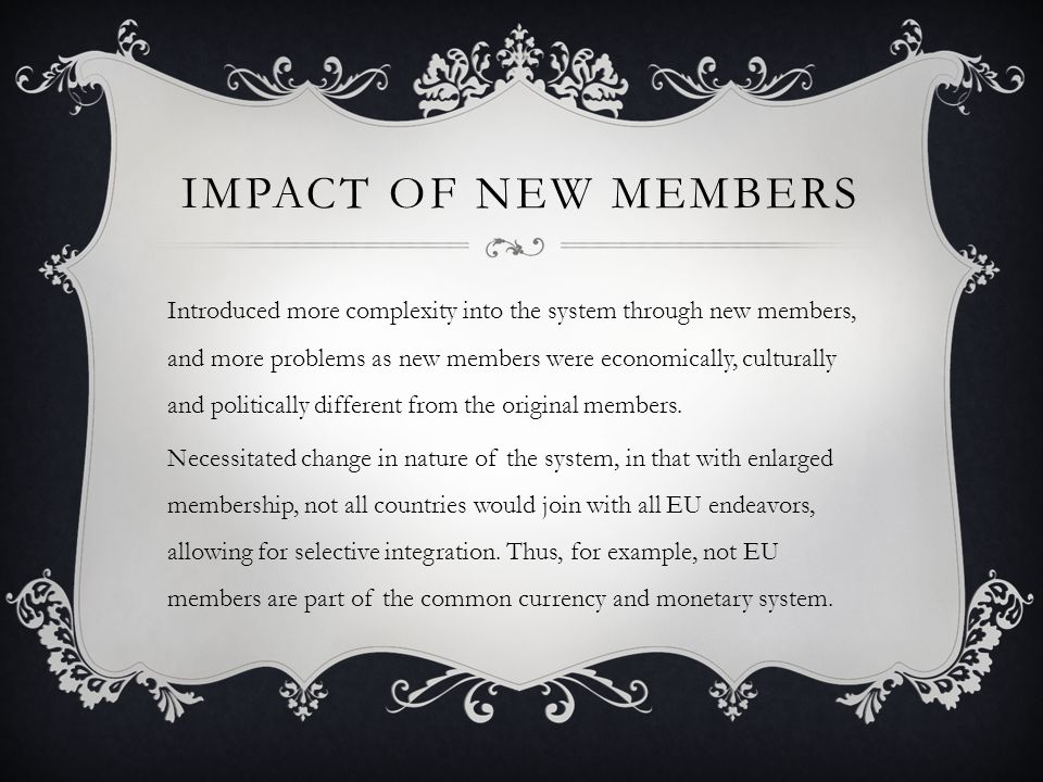 IMPACT OF NEW MEMBERS Introduced more complexity into the system through new members, and more problems as new members were economically, culturally and politically different from the original members.