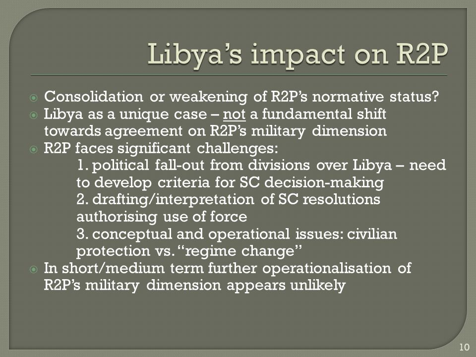  Consolidation or weakening of R2P's normative status?  Libya as a unique case – not a fundamental shift towards agreement on R2P's military dimensi