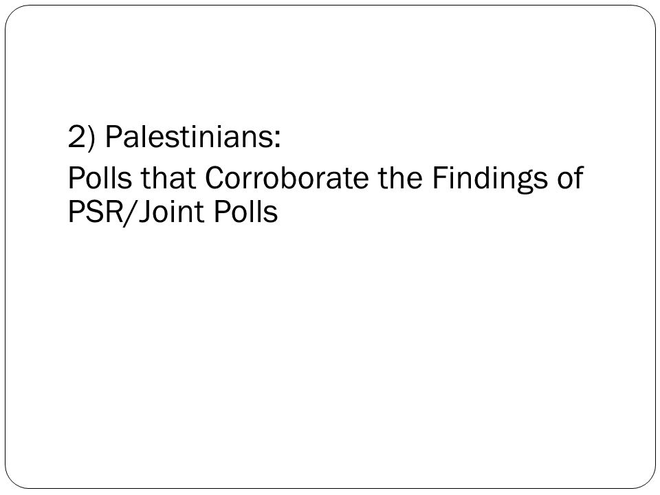 2) Palestinians: Polls that Corroborate the Findings of PSR/Joint Polls