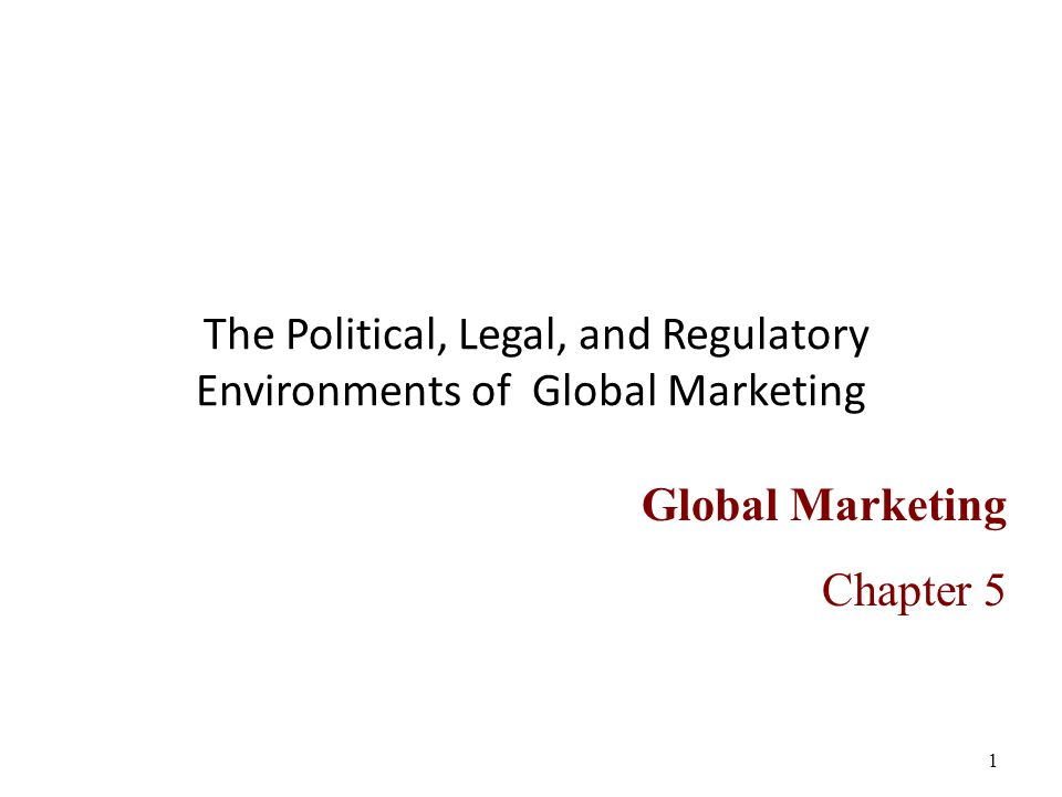 1 The Political, Legal, and Regulatory Environments of Global Marketing Global Marketing Chapter 5