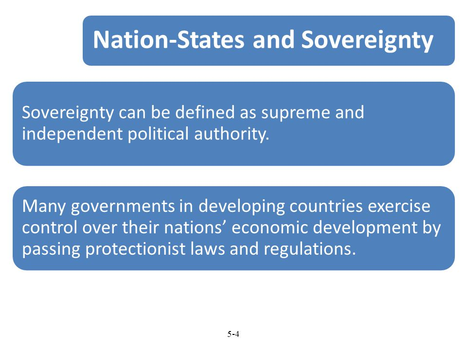5-4 Nation-States and Sovereignty Sovereignty can be defined as supreme and independent political authority. Many governments in developing countries