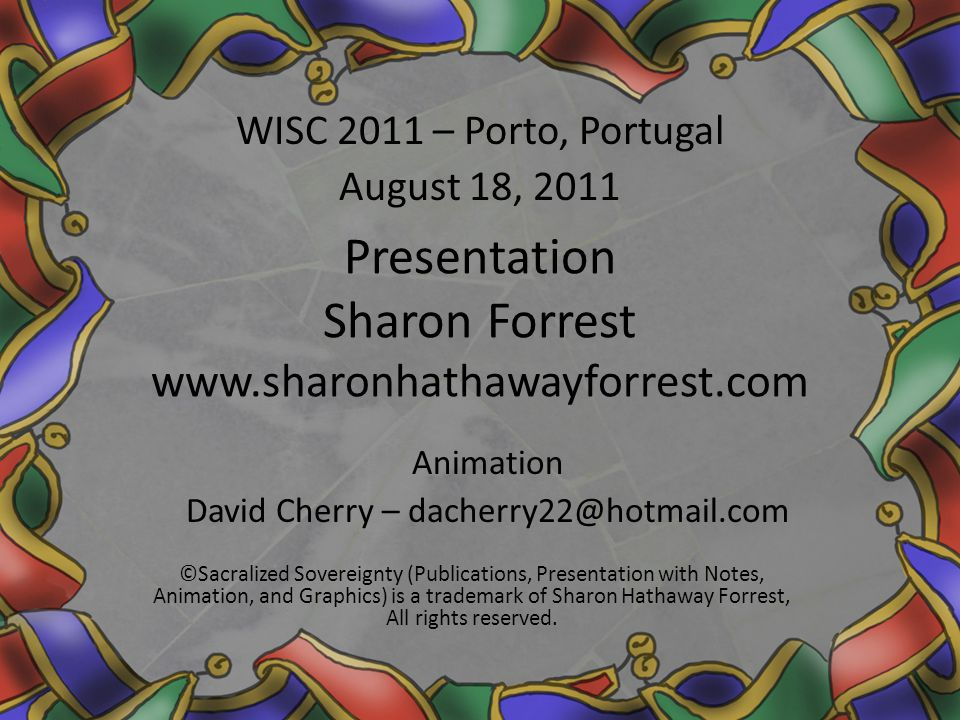 Presentation Sharon Forrest www.sharonhathawayforrest.com ©Sacralized Sovereignty (Publications, Presentation with Notes, Animation, and Graphics) is a trademark of Sharon Hathaway Forrest, All rights reserved.