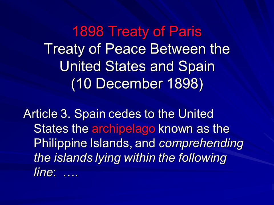 1898 Treaty of Paris Treaty of Peace Between the United States and Spain (10 December 1898) Article 3.
