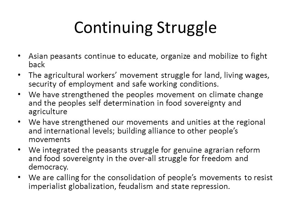 Continuing Struggle Asian peasants continue to educate, organize and mobilize to fight back The agricultural workers' movement struggle for land, livi