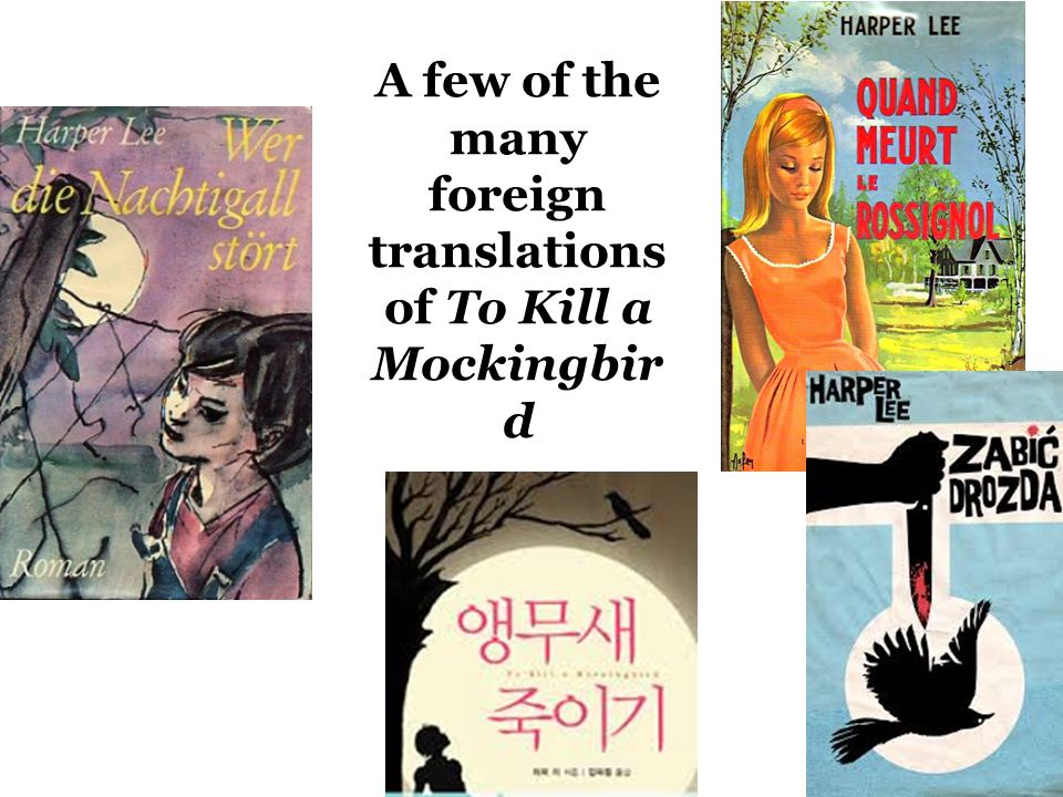 A few of the many foreign translations of To Kill a Mockingbir d