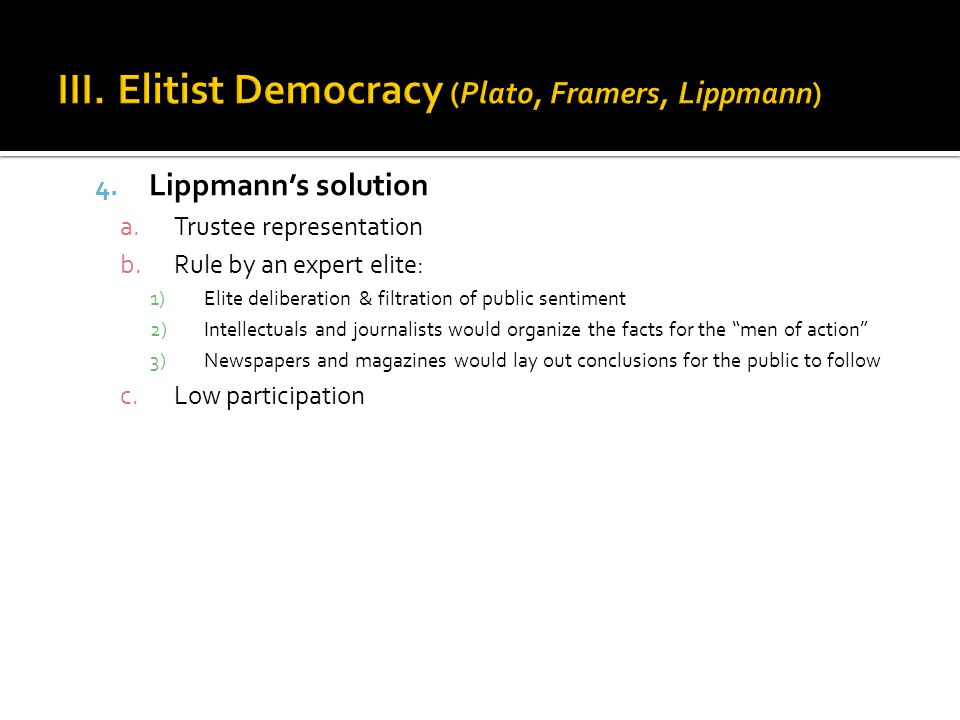 4. Lippmann's solution a.Trustee representation b.Rule by an expert elite: 1)Elite deliberation & filtration of public sentiment 2)Intellectuals and j