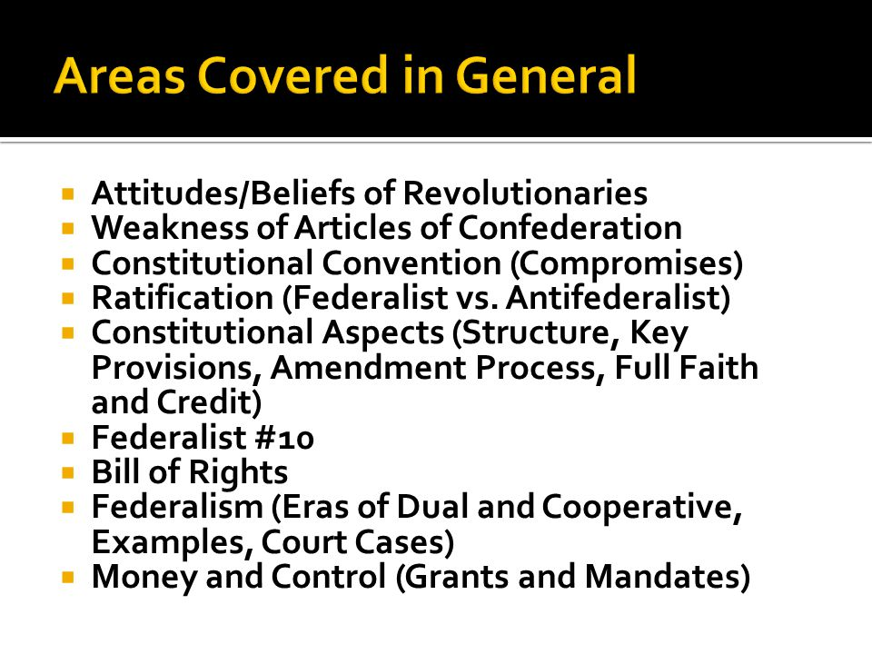  Attitudes/Beliefs of Revolutionaries  Weakness of Articles of Confederation  Constitutional Convention (Compromises)  Ratification (Federalist vs