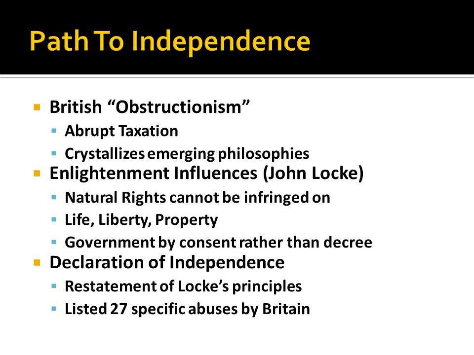 """ British """"Obstructionism""""  Abrupt Taxation  Crystallizes emerging philosophies  Enlightenment Influences (John Locke)  Natural Rights cannot be i"""