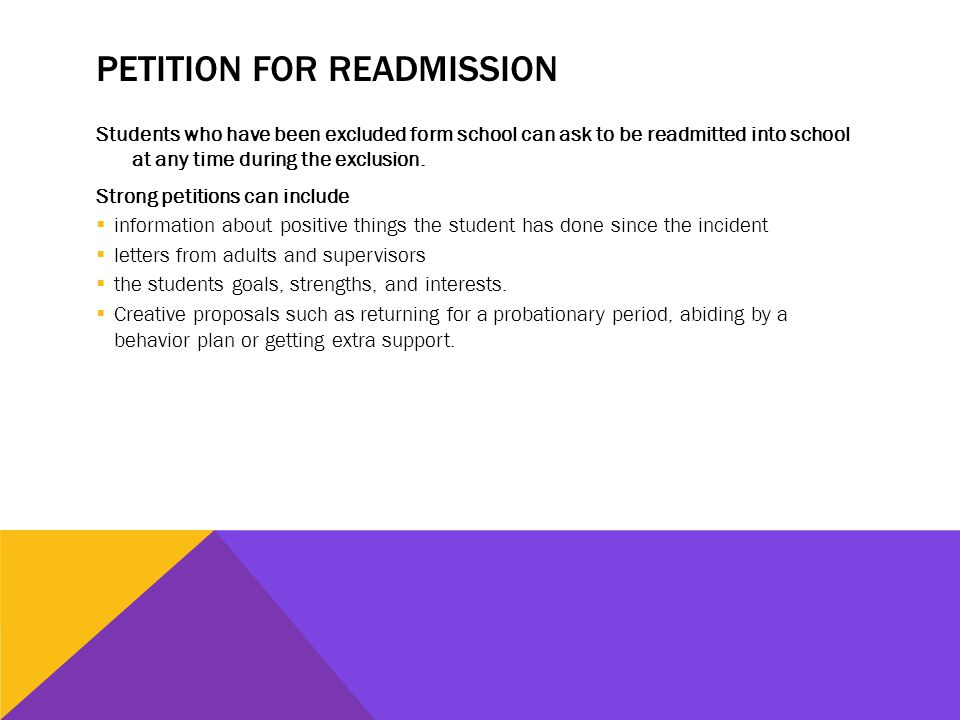PETITION FOR READMISSION Students who have been excluded form school can ask to be readmitted into school at any time during the exclusion.