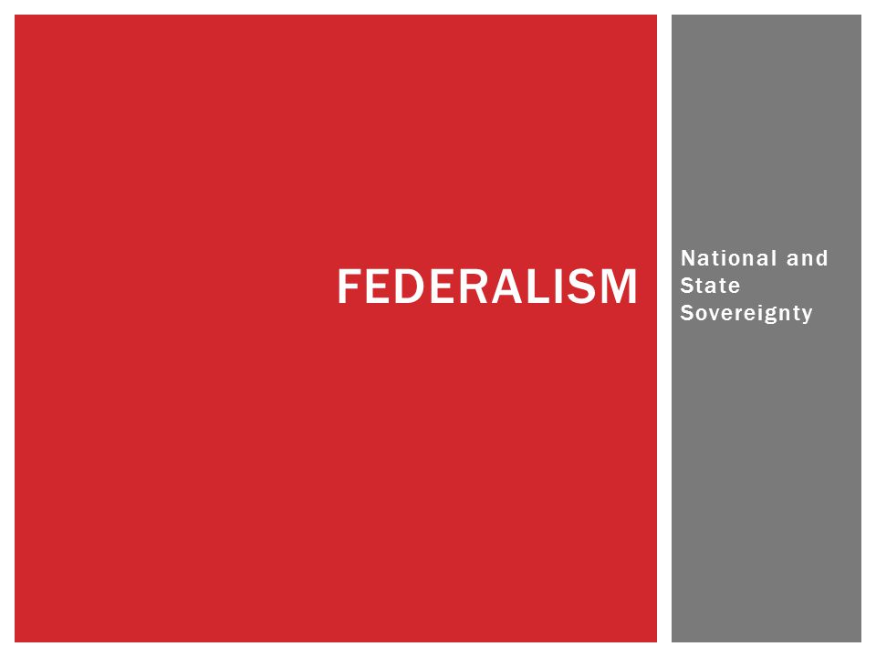National and State Sovereignty FEDERALISM