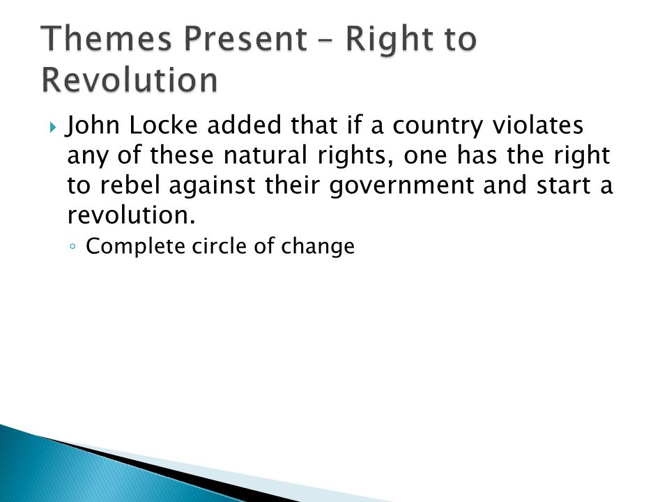  John Locke added that if a country violates any of these natural rights, one has the right to rebel against their government and start a revolution.