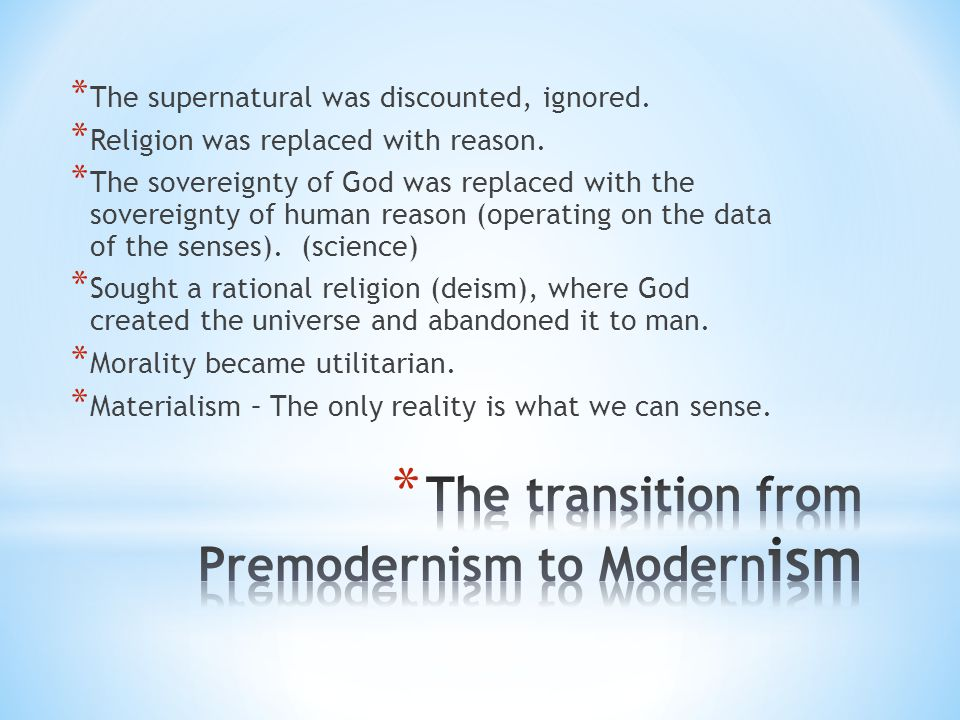 * The supernatural was discounted, ignored. * Religion was replaced with reason.
