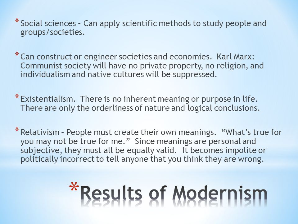 * Social sciences – Can apply scientific methods to study people and groups/societies. * Can construct or engineer societies and economies. Karl Marx:
