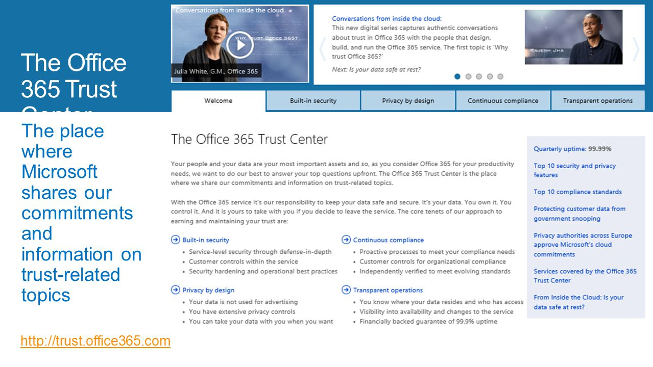 The place where Microsoft shares our commitments and information on trust-related topics http://trust.office365.com