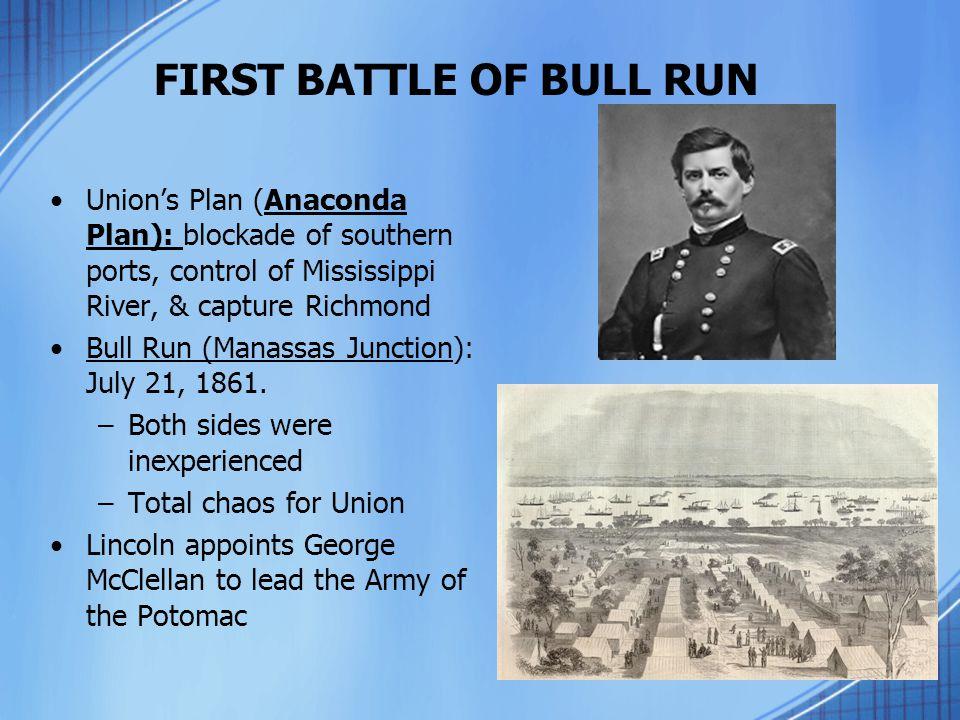 FIRST BATTLE OF BULL RUN Union's Plan (Anaconda Plan): blockade of southern ports, control of Mississippi River, & capture Richmond Bull Run (Manassas