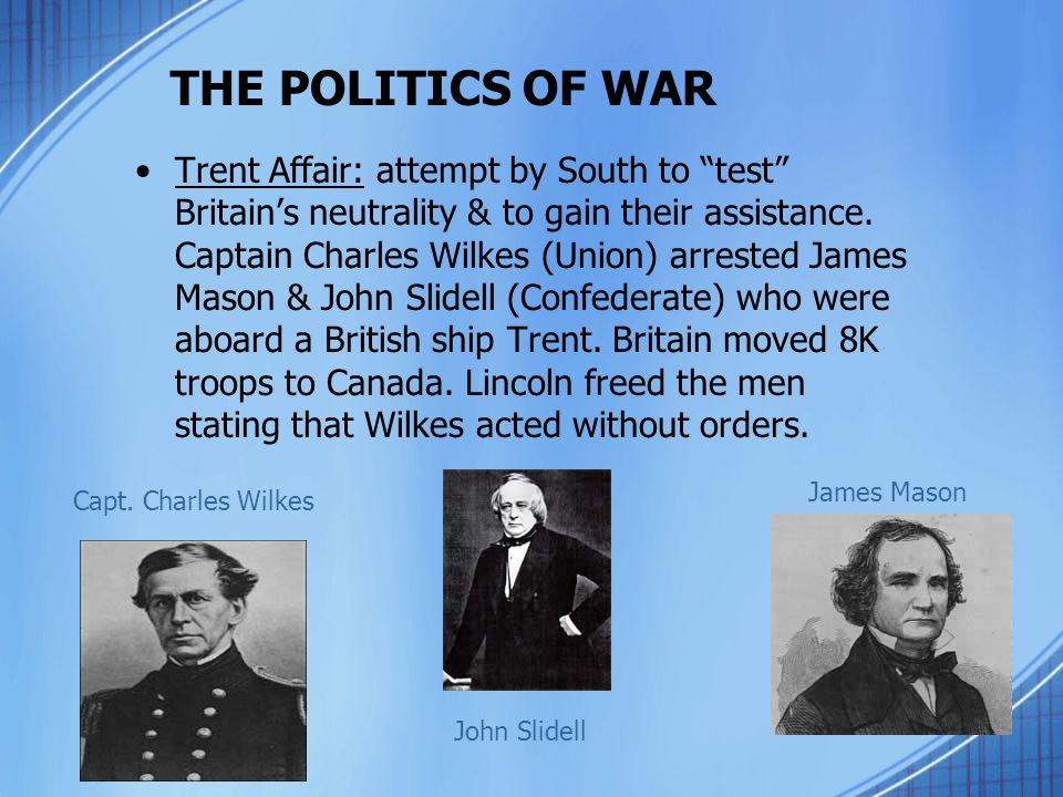 """Trent Affair: attempt by South to """"test"""" Britain's neutrality & to gain their assistance. Captain Charles Wilkes (Union) arrested James Mason & John S"""