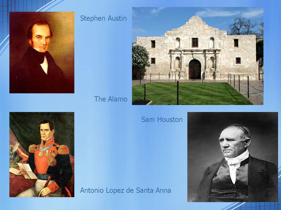 Stephen Austin Antonio Lopez de Santa Anna Sam Houston The Alamo