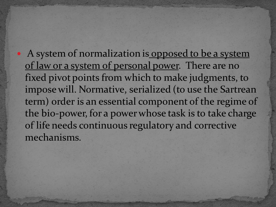 A system of normalization is opposed to be a system of law or a system of personal power.