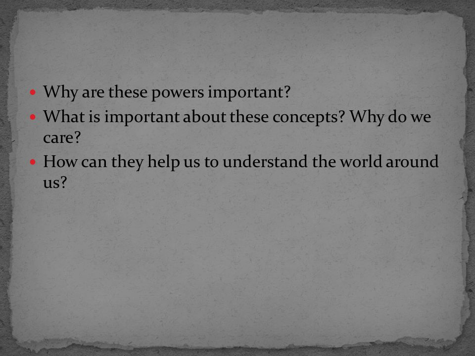 Why are these powers important. What is important about these concepts.