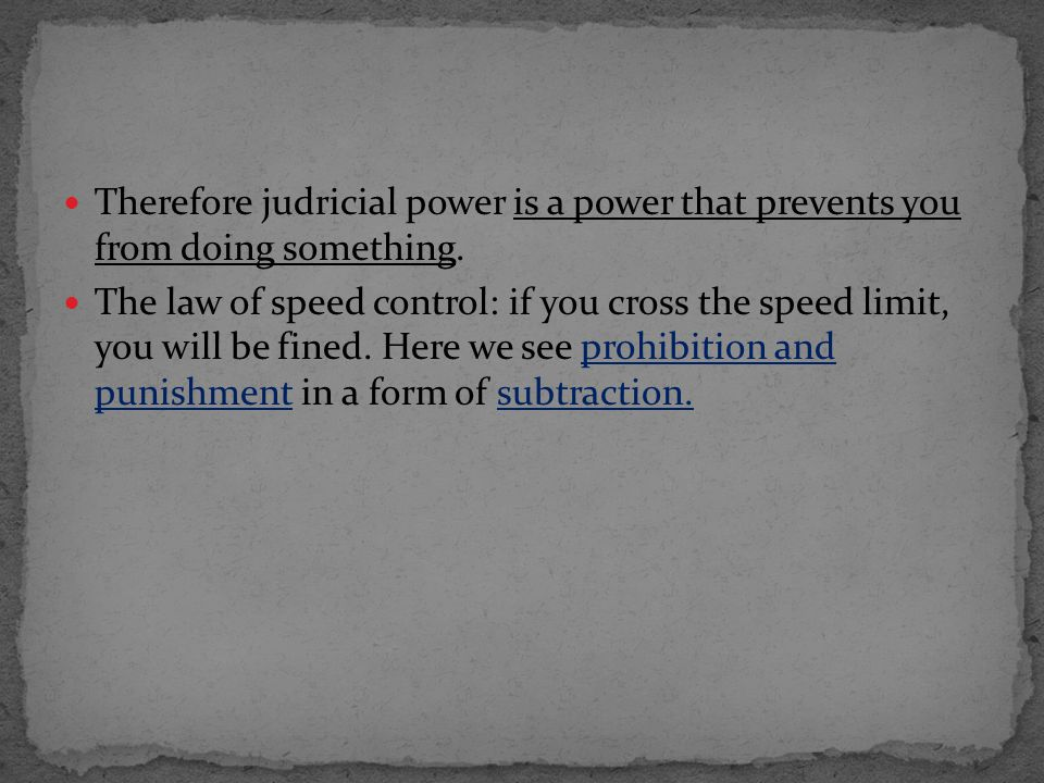 Therefore judricial power is a power that prevents you from doing something.