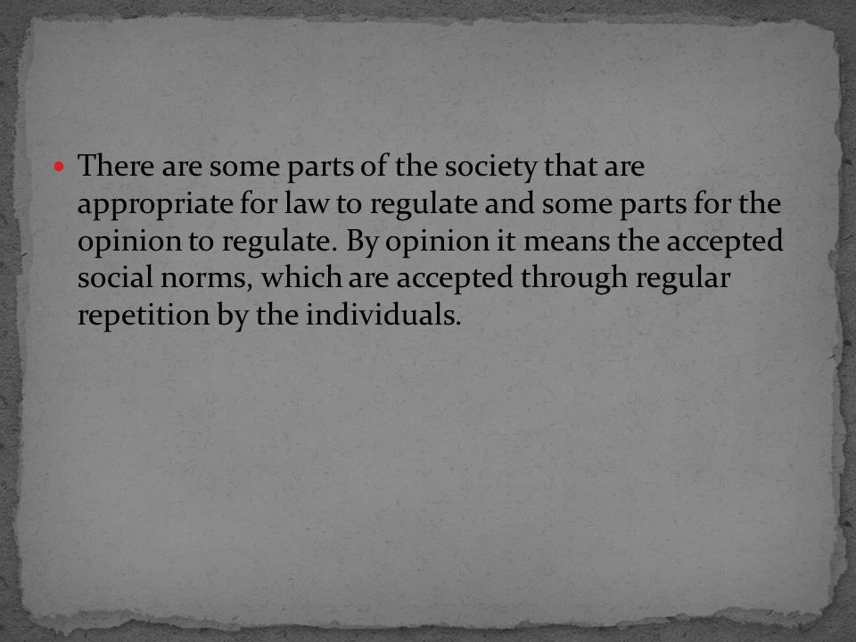 There are some parts of the society that are appropriate for law to regulate and some parts for the opinion to regulate.