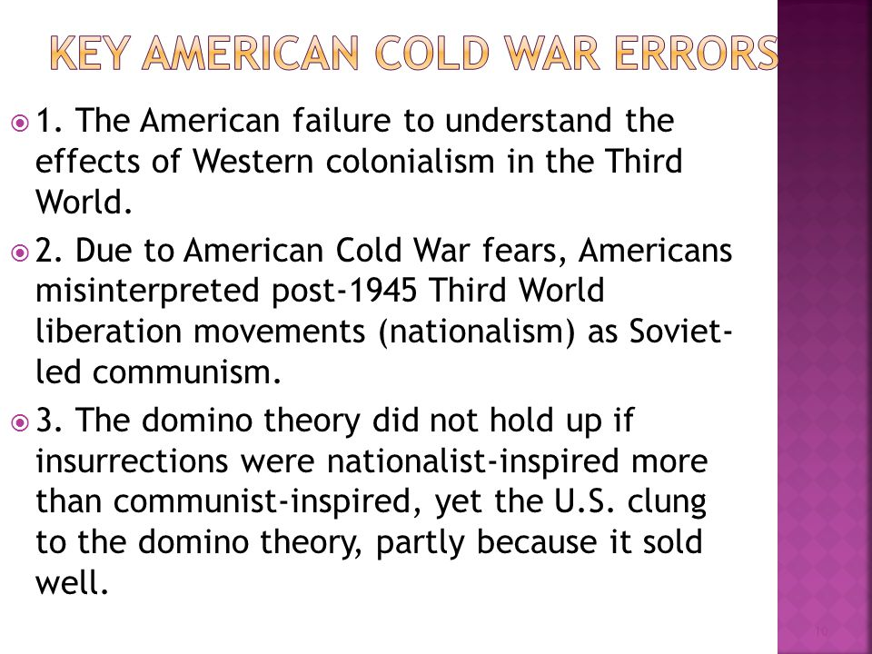  1. The American failure to understand the effects of Western colonialism in the Third World.  2. Due to American Cold War fears, Americans misinter
