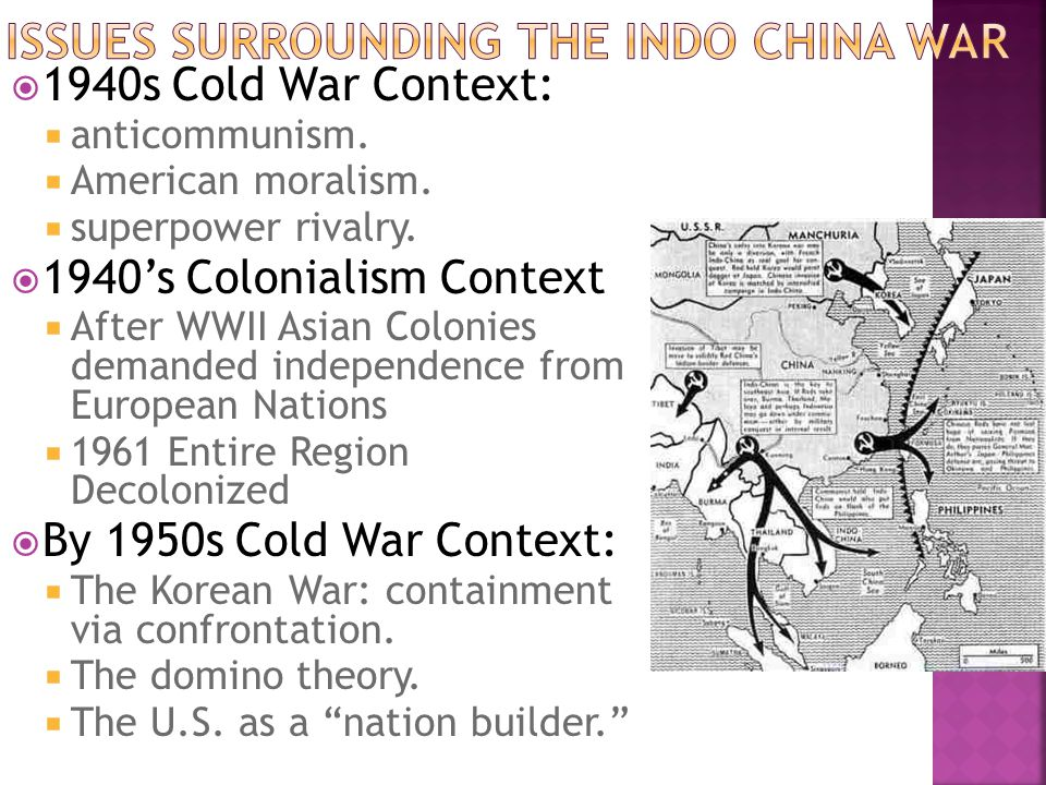  1940s Cold War Context:  anticommunism.  American moralism.  superpower rivalry.  1940's Colonialism Context  After WWII Asian Colonies demande