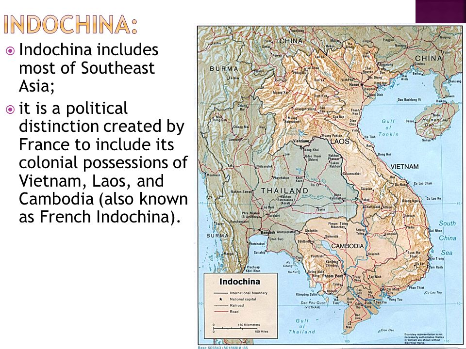  Indochina includes most of Southeast Asia;  it is a political distinction created by France to include its colonial possessions of Vietnam, Laos, a