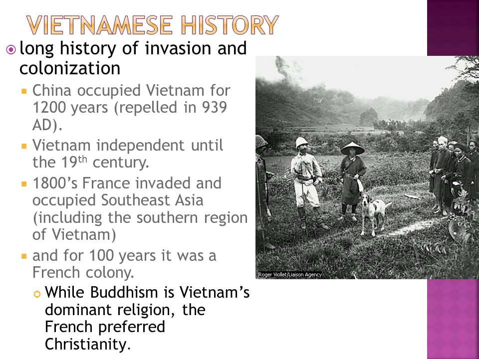  long history of invasion and colonization  China occupied Vietnam for 1200 years (repelled in 939 AD).  Vietnam independent until the 19 th centur