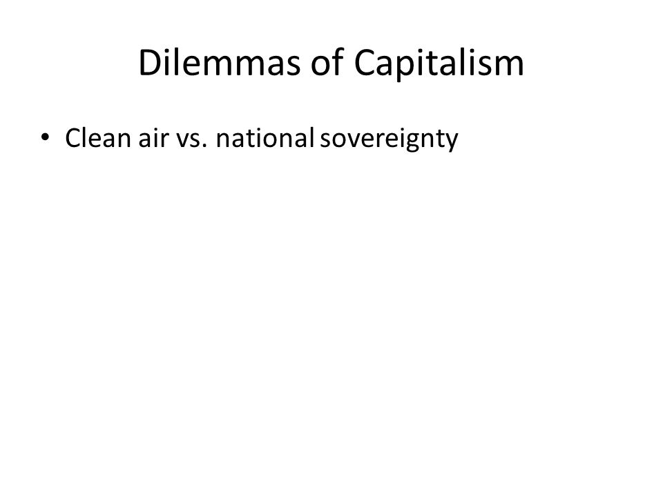 Dilemmas of Capitalism Clean air vs. national sovereignty