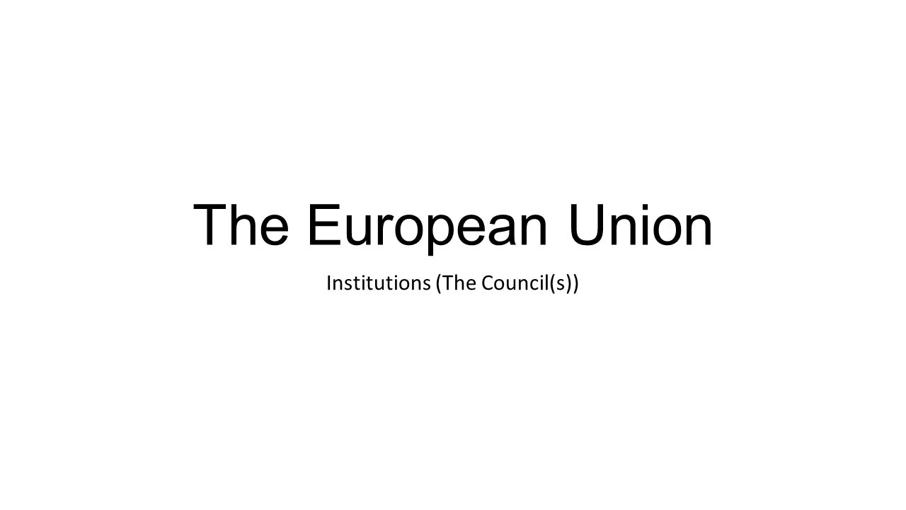 The European Union Institutions (The Council(s))