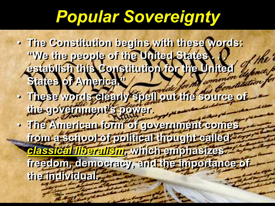 Popular Sovereignty The Constitution begins with these words: We the people of the United States...