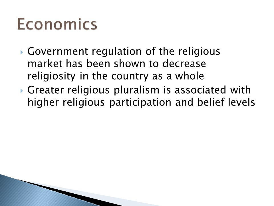  Government regulation of the religious market has been shown to decrease religiosity in the country as a whole  Greater religious pluralism is associated with higher religious participation and belief levels