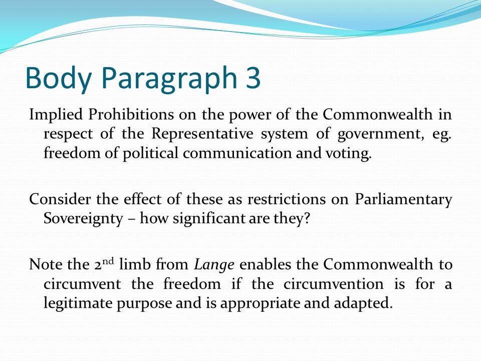 Body Paragraph 3 Implied Prohibitions on the power of the Commonwealth in respect of the Representative system of government, eg.