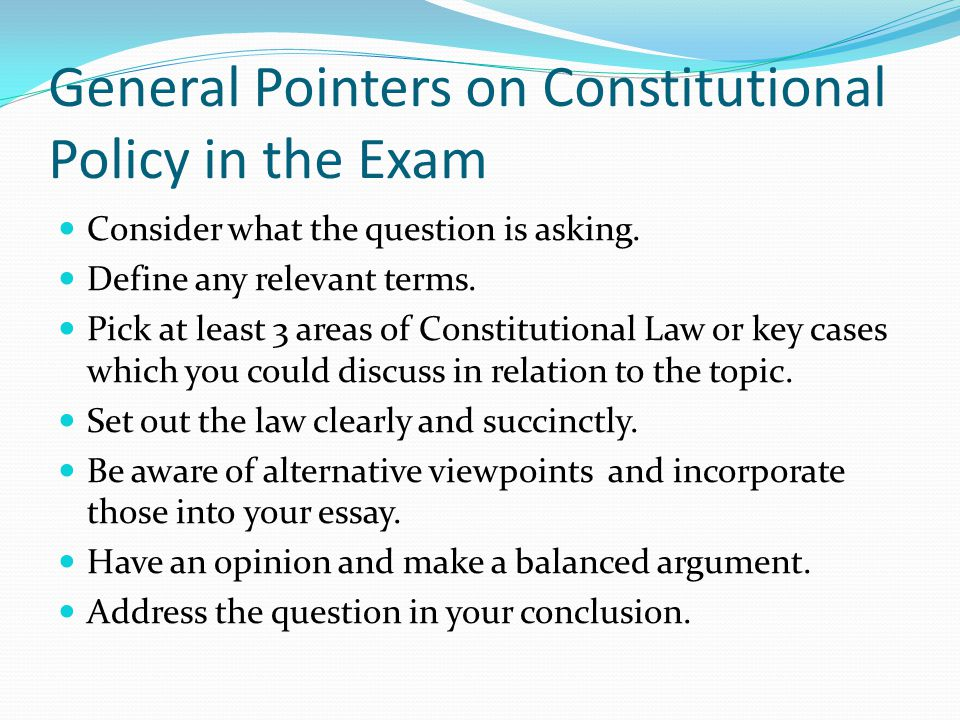 General Pointers on Constitutional Policy in the Exam Consider what the question is asking.