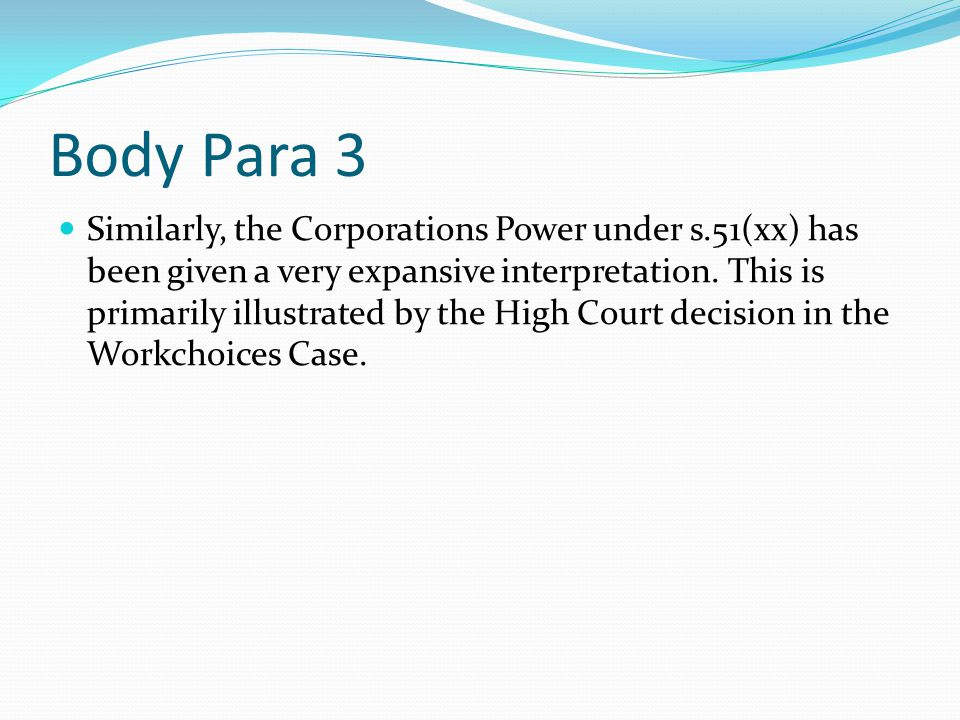 Body Para 3 Similarly, the Corporations Power under s.51(xx) has been given a very expansive interpretation.