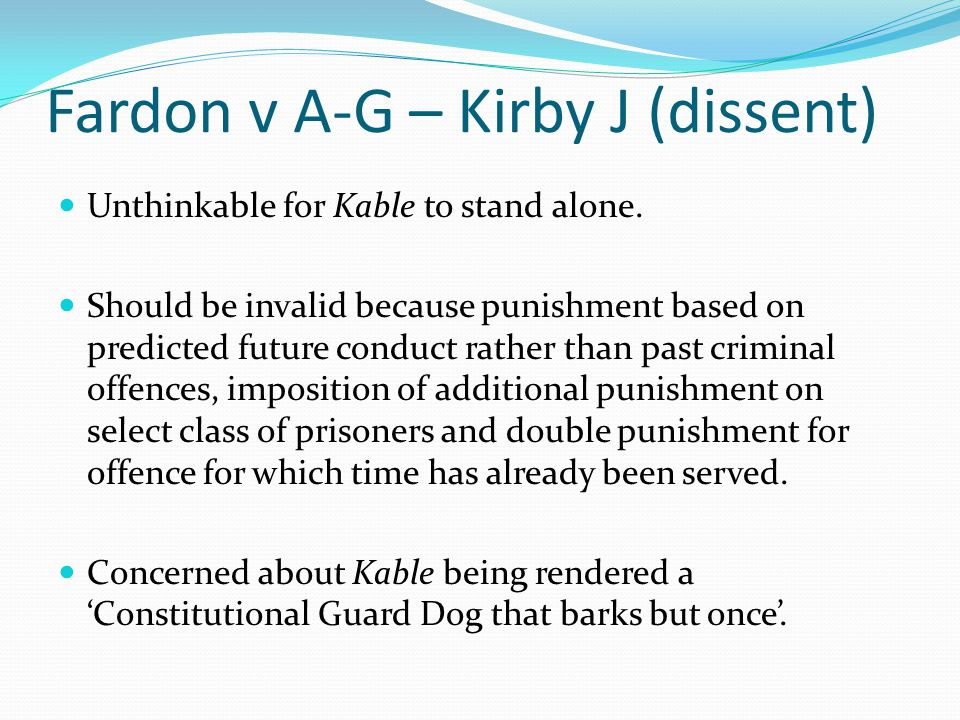 Fardon v A-G – Kirby J (dissent) Unthinkable for Kable to stand alone.