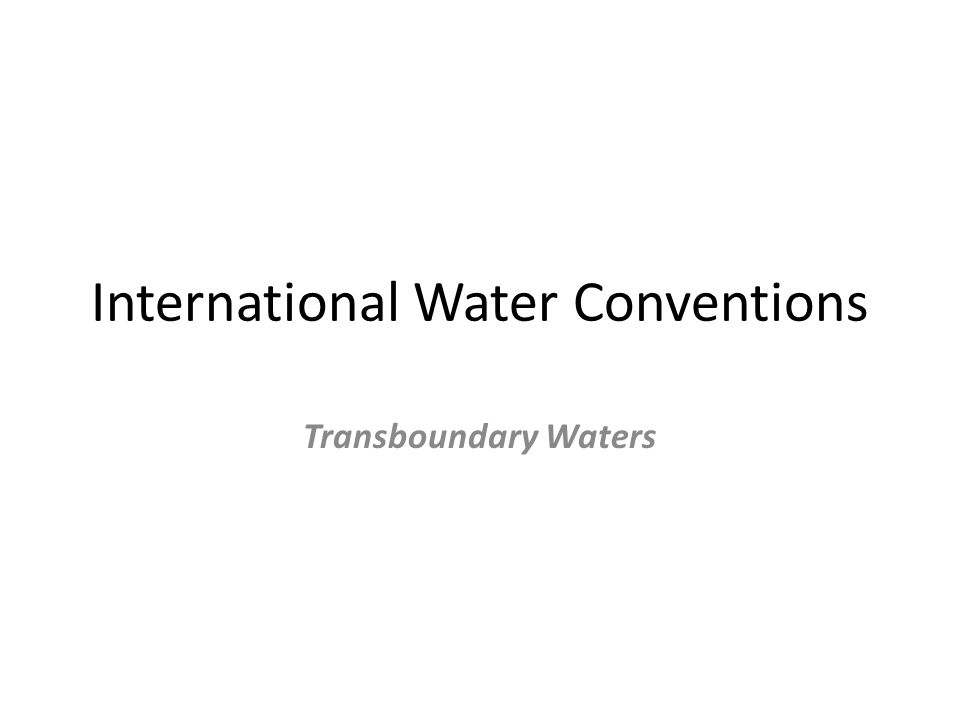 International Water Conventions Transboundary Waters