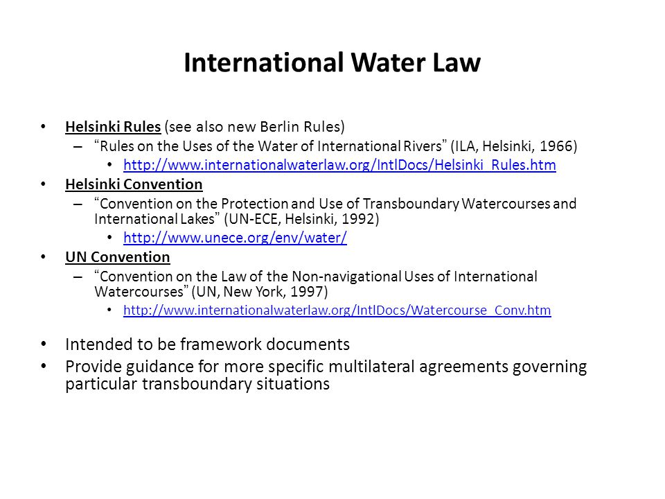 "International Water Law Helsinki Rules (see also new Berlin Rules) – ""Rules on the Uses of the Water of International Rivers"" (ILA, Helsinki, 1966) ht"
