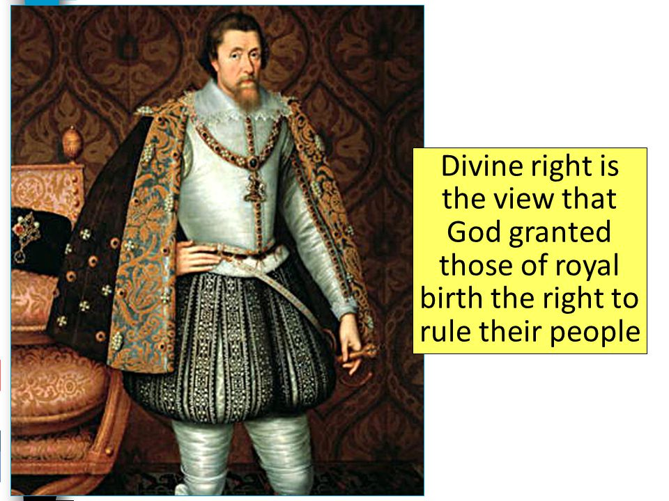 Divine right is the view that God granted those of royal birth the right to rule their people