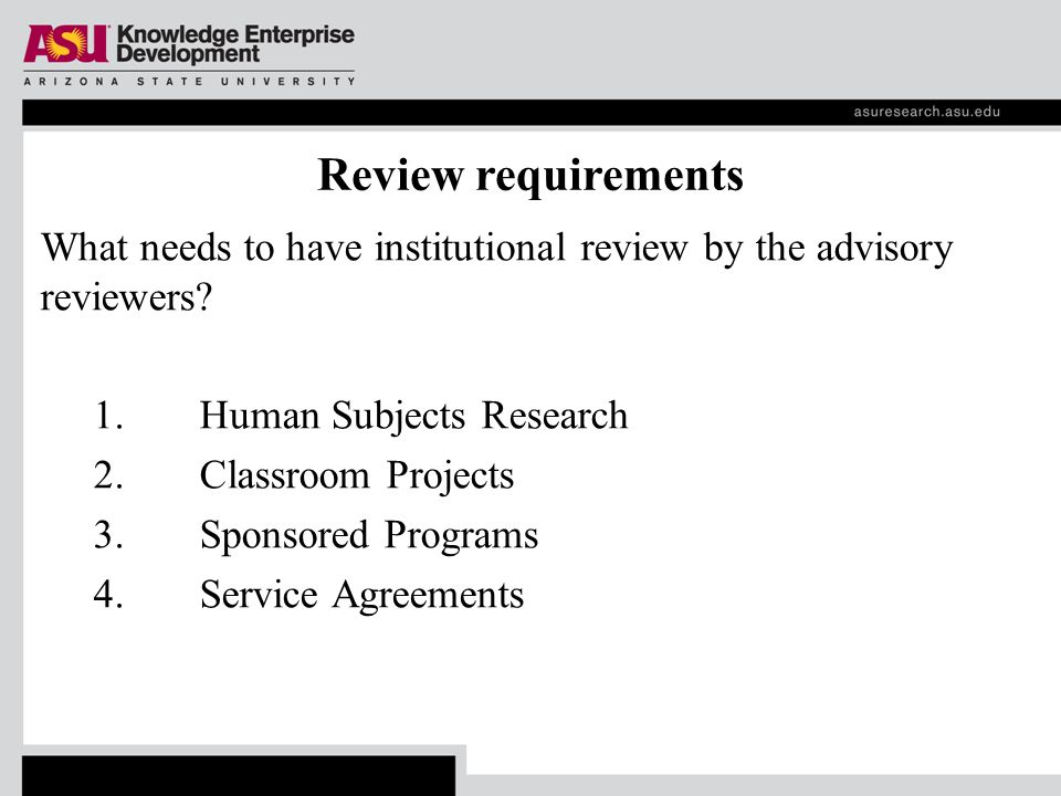 Review requirements What needs to have institutional review by the advisory reviewers.