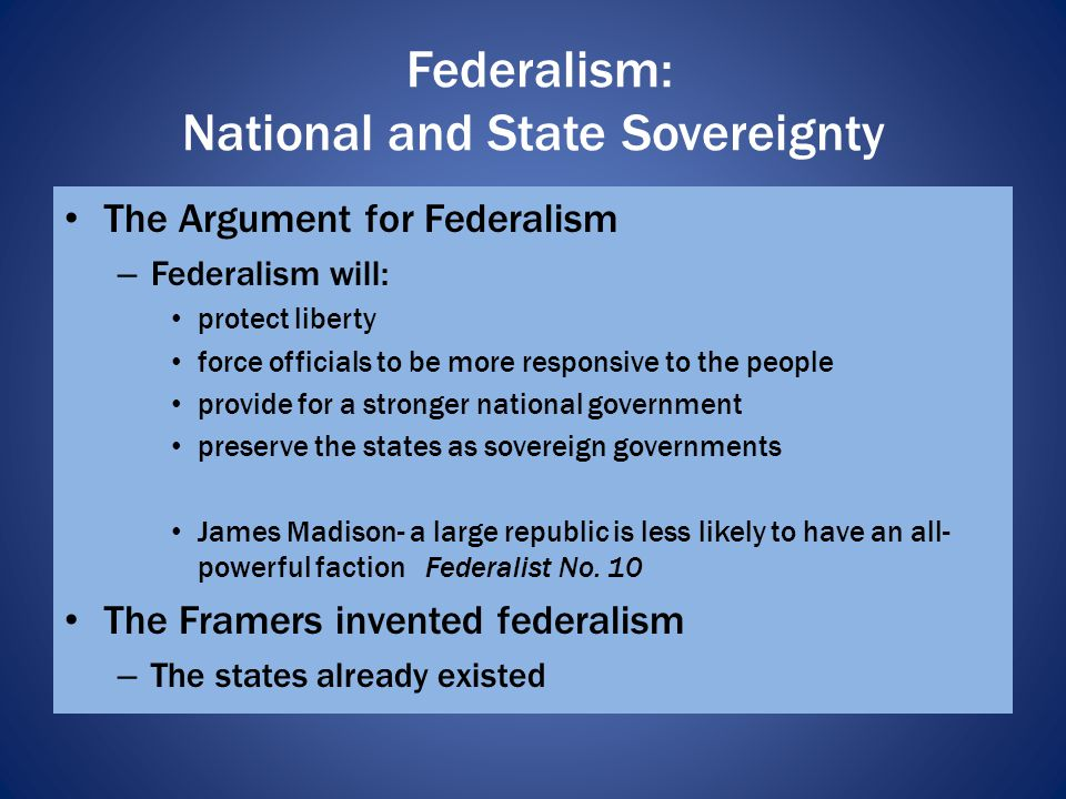 Antifederalists – Patrick Henry opposed the ratification of the Constitution – Antifederalists thought that: state-centered government would do a better job protecting the diversity of interests among the people too strong of a national government meant eventual encroachment upon the sovereignty of the states Federalism: National and State Sovereignty