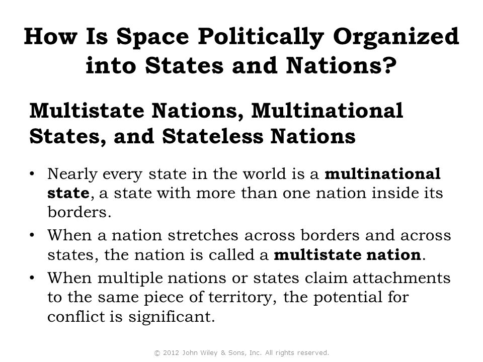 Multistate Nations, Multinational States, and Stateless Nations Nearly every state in the world is a multinational state, a state with more than one nation inside its borders.