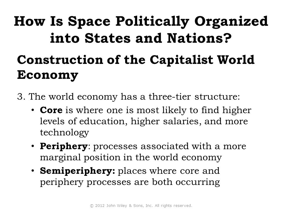 3. The world economy has a three-tier structure: Core is where one is most likely to find higher levels of education, higher salaries, and more techno