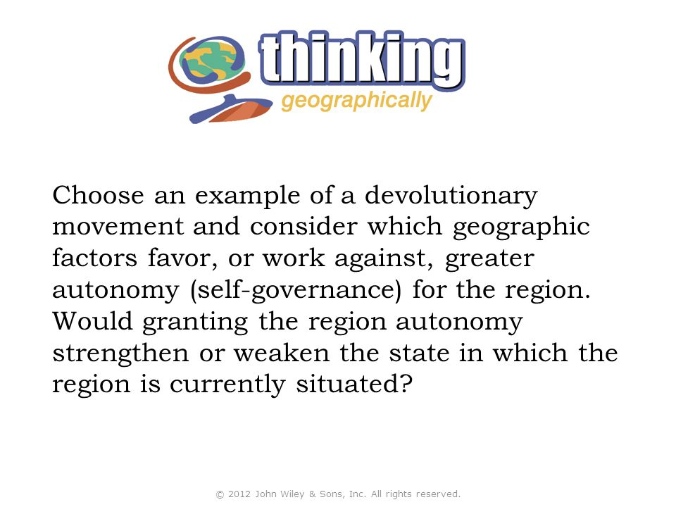 Choose an example of a devolutionary movement and consider which geographic factors favor, or work against, greater autonomy (self-governance) for the region.