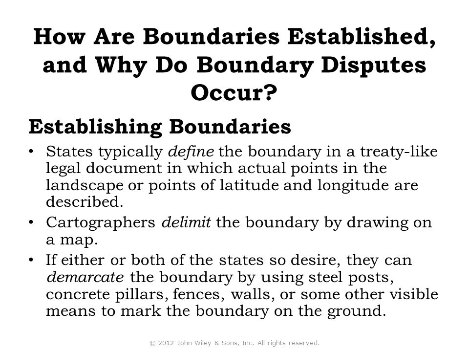 Establishing Boundaries States typically define the boundary in a treaty-like legal document in which actual points in the landscape or points of latitude and longitude are described.